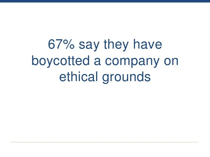 67% say they haveboycotted a company on    ethical grounds