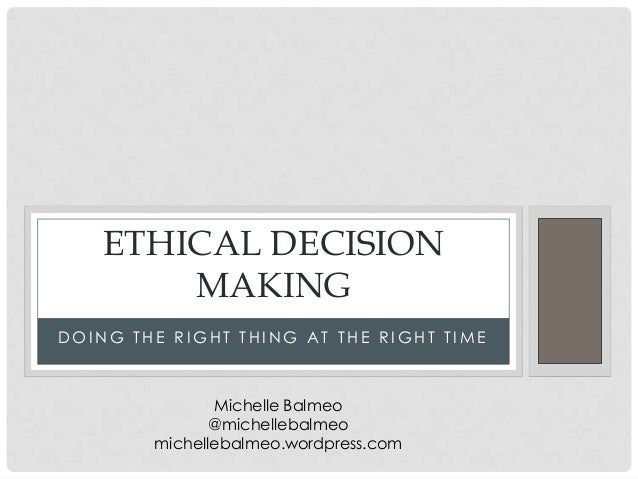 a definition of ethical decision making Ethical decision making helps people make difficult choices when faced with an ethical dilemma, a situation in which there is no clear right or wrong answer.
