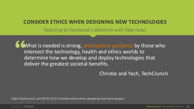 @design4context Ethical Design UXPA 2017 14 CONSIDER ETHICS WHEN DESIGNING NEW TECHNOLOGIES What is needed is strong, anti...