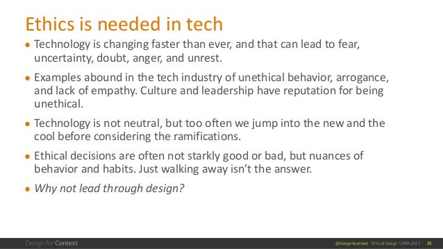 @design4context Ethical Design UXPA 2017 ● Technology is changing faster than ever, and that can lead to fear, uncertainty...