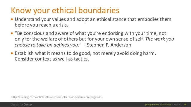 @design4context Ethical Design UXPA 2017 ● Understand your values and adopt an ethical stance that embodies them before yo...