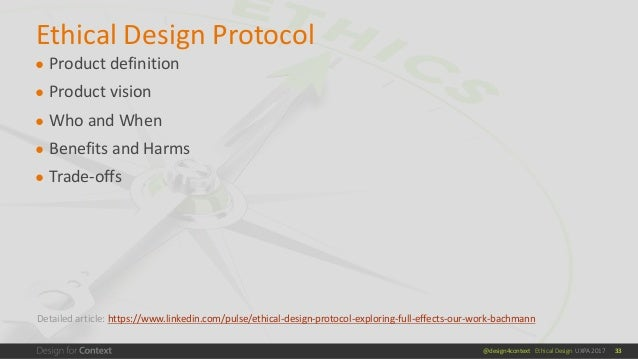 @design4context Ethical Design UXPA 2017 33 ● Product definition ● Product vision ● Who and When ● Benefits and Harms ● Tr...