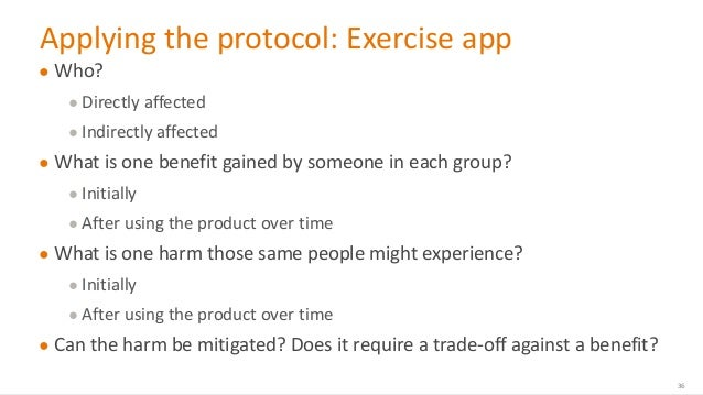 @design4context Ethical Design UXPA 2017 Applying the protocol: Exercise app ● Who? ● Directly affected ● Indirectly affec...