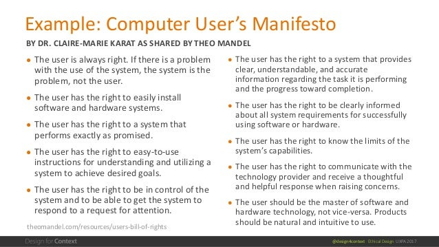 @design4context Ethical Design UXPA 2017 Example: Computer User's Manifesto BY DR. CLAIRE-MARIE KARAT AS SHARED BY THEO MA...