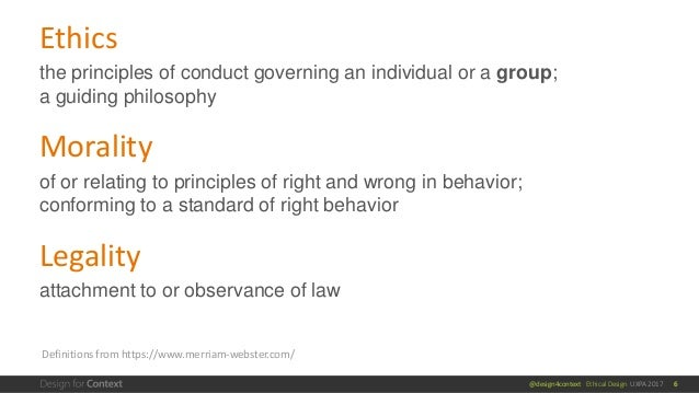 @design4context Ethical Design UXPA 2017 Ethics 6 Morality Legality the principles of conduct governing an individual or a...