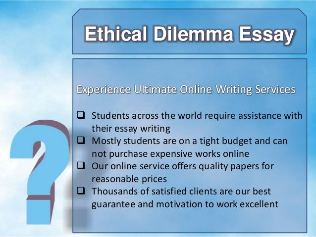 Argumentative Abortion Essay Ethical Dilemma Essay Ethical Dilemma Essay Paid To Write Essays also Example Of A Satirical Essay Essay On Ethical Dilemma Cover Letter Ethical Dilemma Essay Example  Order An Essay