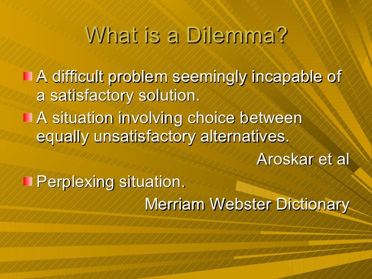 ... 3. What Is A Dilemma?