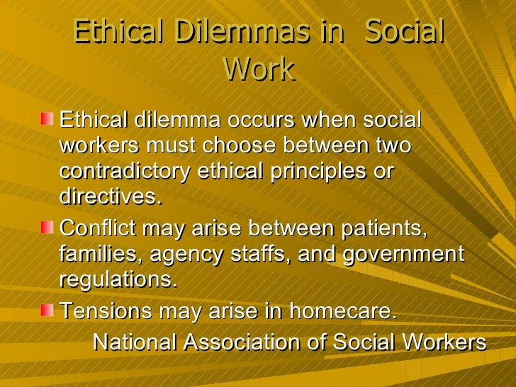 ethical dilemma case studies in social work Case studies legal and ethical issues in working with minors in schools social worker, school nurse, or mental health is there an ethical dilemma here.