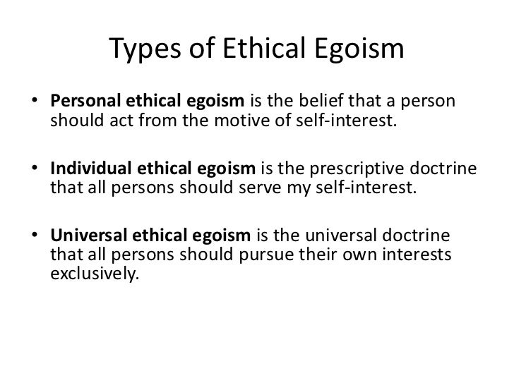 ethical egoism 1 ethical egoism: objections and replies keith burgess-jackson 1 march 2017 ethical egoism (ee):1 for all acts x, x is right iff x maximizes net.