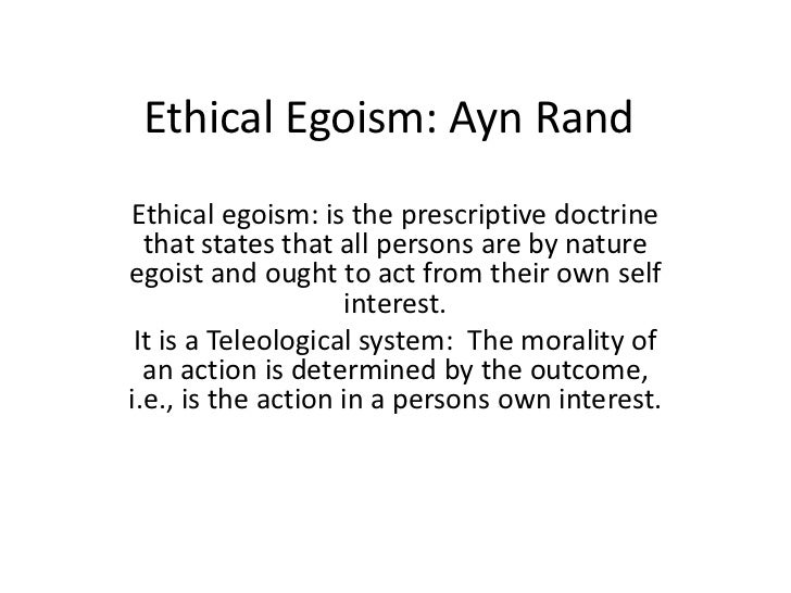 ethics morality and ethical egoist Egoism egoism and altruism henry sidgwick conceived of egoism as an ethical theory parallel to utilitarianism: the utilitarian holds that one should maximize the.