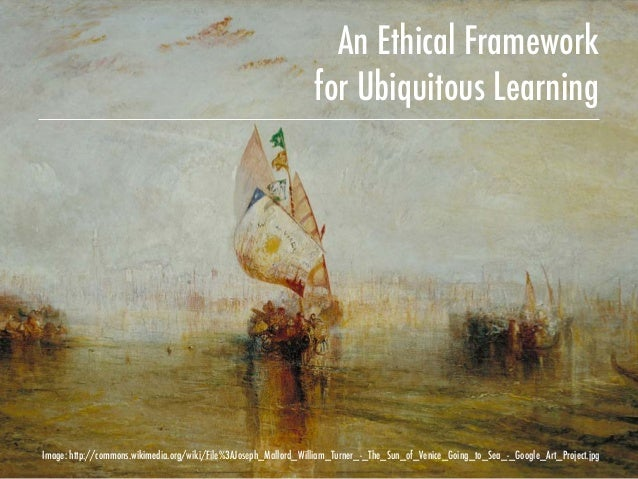 An Ethical Framework for Ubiquitous Learning Image: http://commons.wikimedia.org/wiki/File%3AJoseph_Mallord_William_Turner...