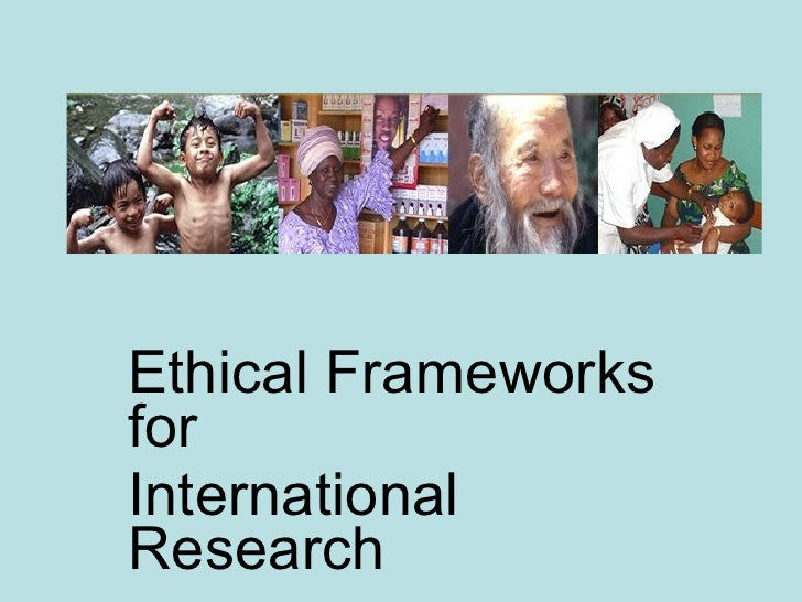 Ethical Frameworks for  International Research