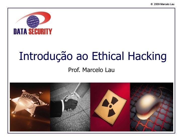Introdução ao Ethical Hacking Prof. Marcelo Lau