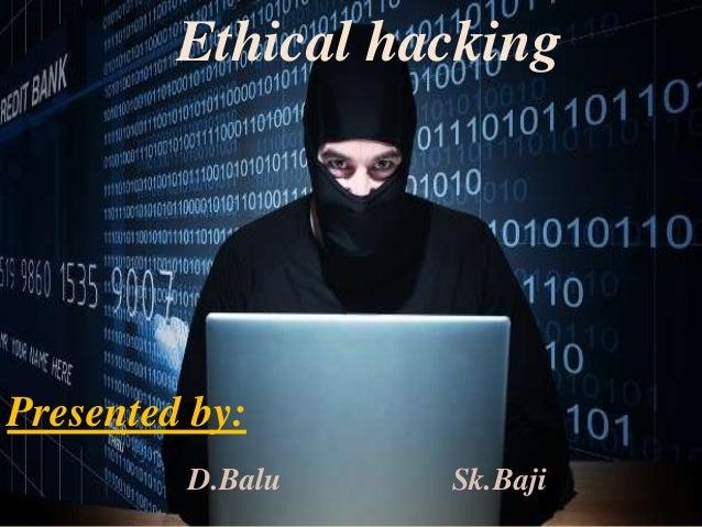 CKING  Ethical hacking Presented by: D.Balu Sk.Baji