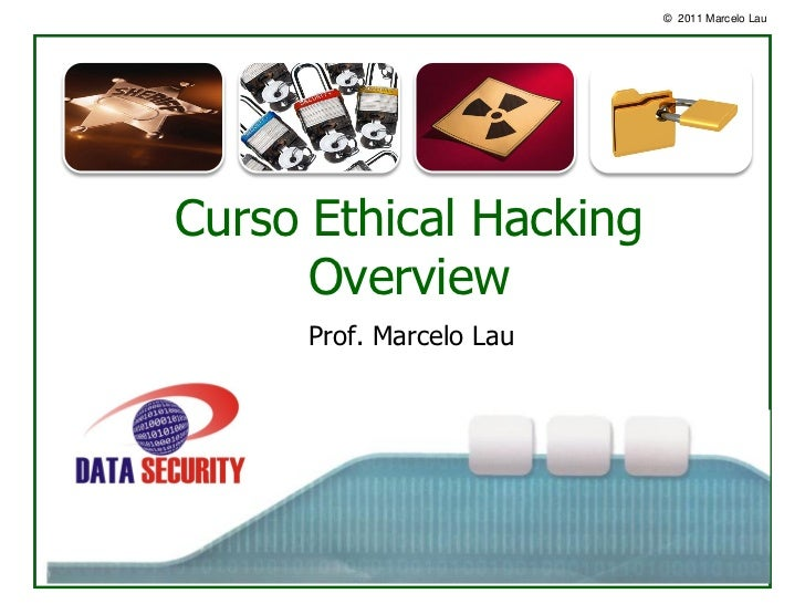 © 2011 Marcelo LauCurso o      Ethical Hacking      Overview     Prof. Marcelo Lau