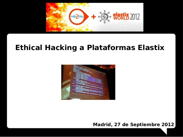 Ethical Hacking a Plataformas ElastixMadrid, 27 de Septiembre 2012