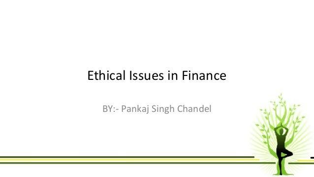 Ethical Issues in Finance  BY:- Pankaj Singh Chandel