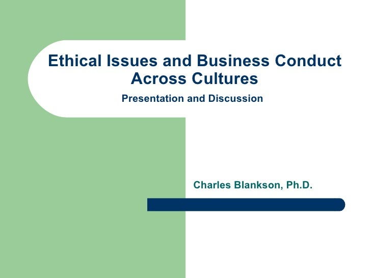 Ethical Issues and Business Conduct Across Cultures Presentation and Discussion   Charles Blankson, Ph.D.