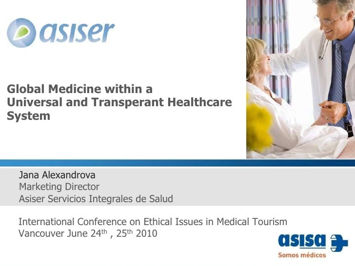 Global Medicine within a Universal and Transperant Healthcare System<br />Jana Alexandrova<br />Marketing Director<br />As...