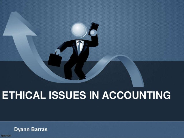 ETHICAL ISSUES IN ACCOUNTING Dyann Barras