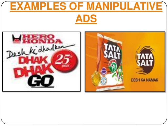 advertising manipulates people Psychological manipulation is a type of social influence that aims to change the behavior or perception of others through abusive, deceptive, or underhanded tactics by advancing the interests of the manipulator, often at another's expense, such methods could be considered exploitative, abusive, devious, and deceptive.