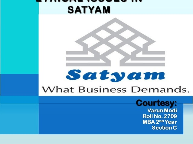 ETHICAL ISSUES INETHICAL ISSUES IN SATYAMSATYAM