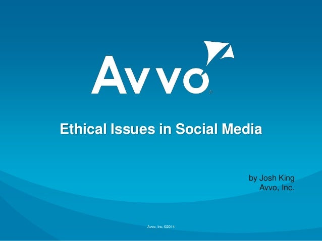 Ethical Issues in Social Media  by Josh King Avvo, Inc.  Avvo, Inc. ©2014