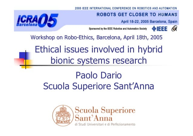 Workshop on Robo-Ethics, Barcelona, April 18th, 2005 Ethical issues involved in hybrid     bionic systems research        ...