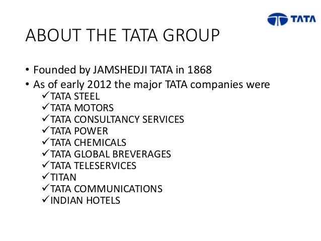 the tata group The tata group, of which he is chairman, is a giant too—or rather a collection of them this family of companies covers cars and consulting, software and steel, tea and coffee, chemicals and.