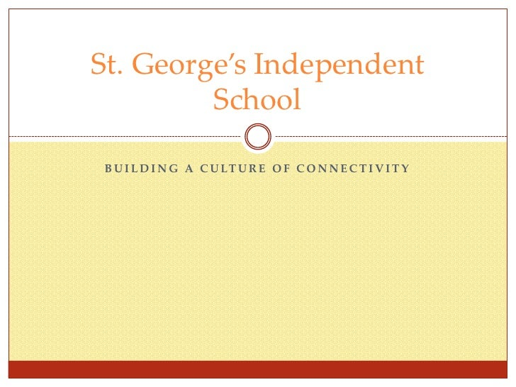 Building a Culture of Connectivity<br />St. George's Independent School<br />