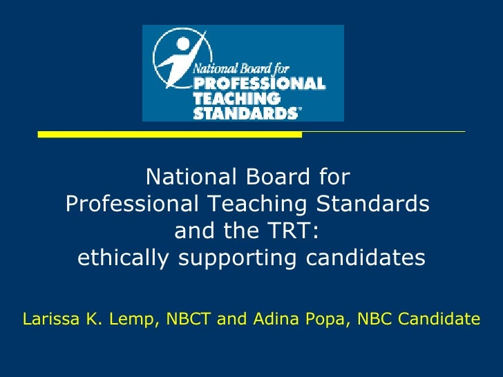 National Board for  Professional Teaching Standards  and the TRT:  ethically supporting candidates Larissa K. Lemp, NBCT a...