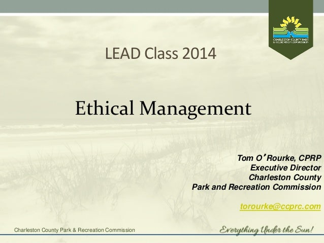 Charleston County Park & Recreation Commission  LEAD Class 2014  Ethical Management  Tom O'Rourke, CPRP  Executive Directo...