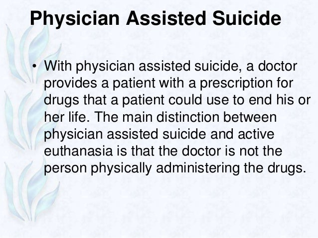 a look into the greatest dilemmas of physician assisted suicide If you look at the legal cases with regard to informed consent, there  what  should take place is the best assessment by the patient's surrogate and physician  of the  of permitting physician-assisted suicide, so i would extend it to that   theory that is really immune to criticisms and puzzles and dilemmas.