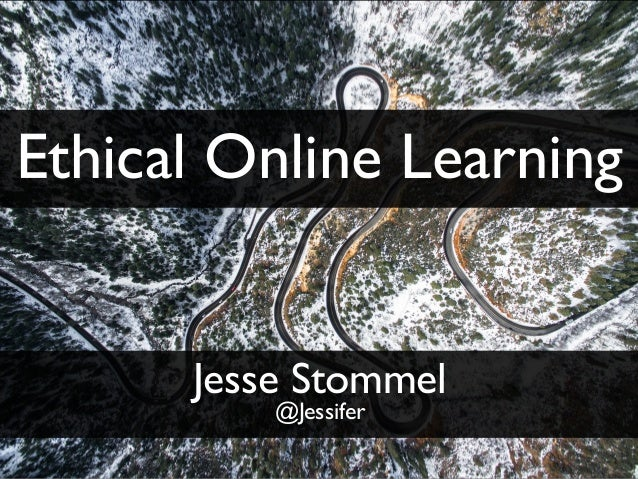 Ethical Online Learning Jesse Stommel @Jessifer