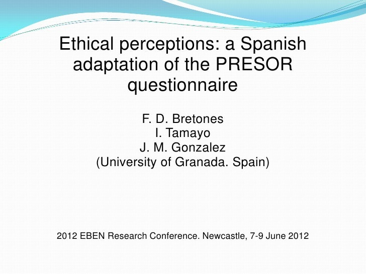 Ethical perceptions: a Spanish adaptation of the PRESOR         questionnaire                F. D. Bretones               ...