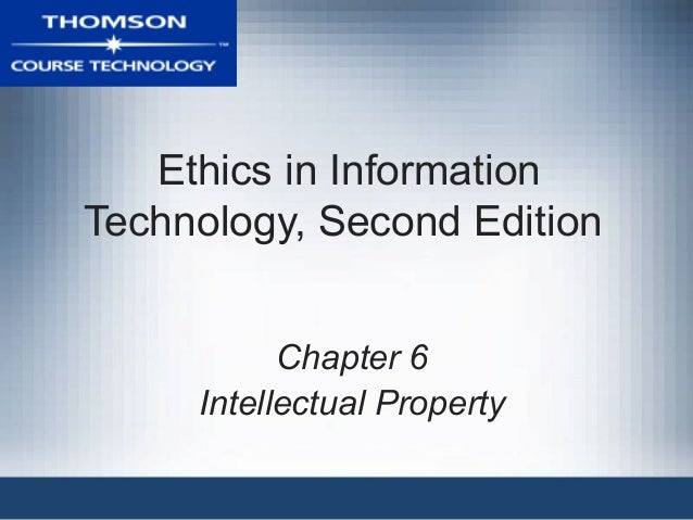Ethics in Information Technology, Second Edition Chapter 6 Intellectual Property