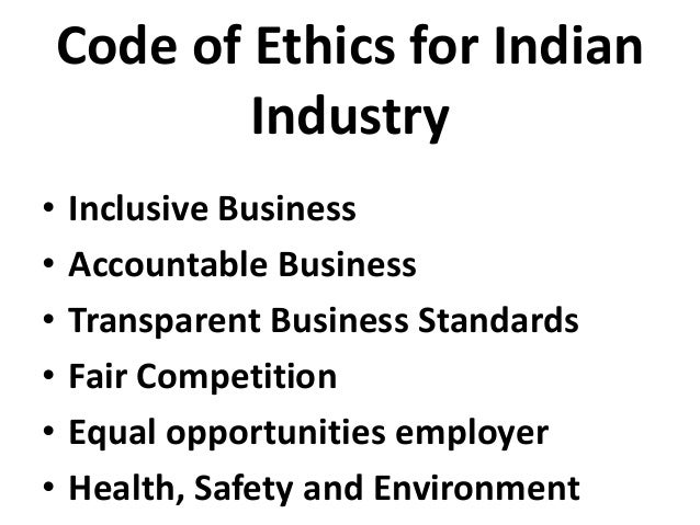 Code of Ethics for Indian Industry • Inclusive Business • Accountable Business • Transparent Business Standards • Fair Com...