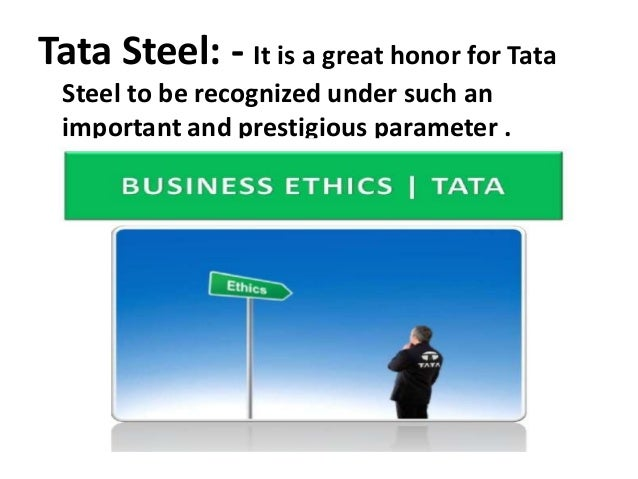 Tata Steel: - It is a great honor for Tata Steel to be recognized under such an important and prestigious parameter .