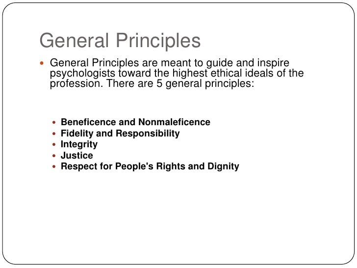 psychology ethics and general principles Psychology research ethics have both issued a code of ethics in psychology that provides guidelines they must be given a general idea of what the.