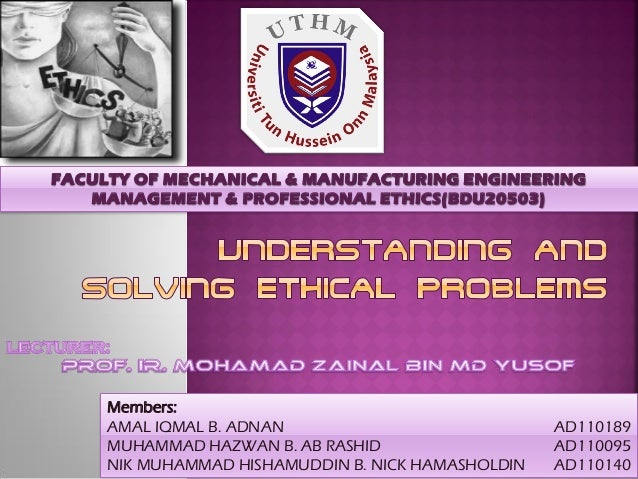 FACULTY OF MECHANICAL & MANUFACTURING ENGINEERINGMANAGEMENT & PROFESSIONAL ETHICS(BDU20503)Members:AMAL IQMAL B. ADNAN AD1...