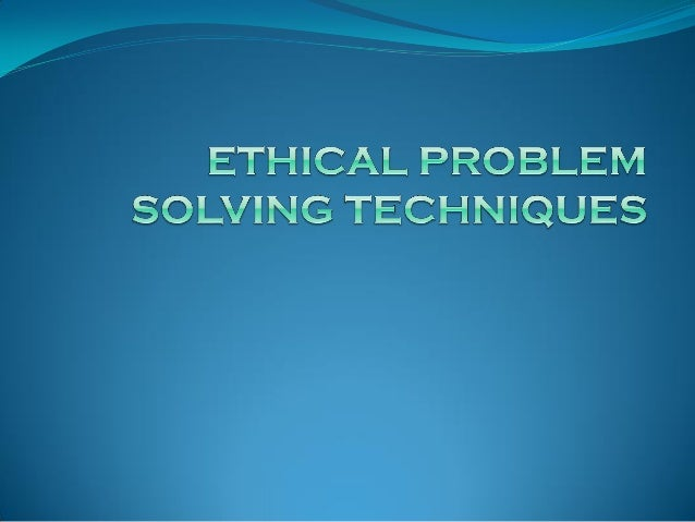 analyze ethical dilemma and solve a In an earlier article entitled 'an organic perspective on organisational ethics' (aim   the best solution to an ethical problem therefore will involve upholding the  most  this in turn leads to a more in depth analysis of the behaviour of people.