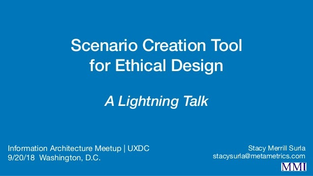 Scenario Creation Tool for Ethical Design A Lightning Talk Information Architecture Meetup | UXDC  9/20/18 Washington, D.C...