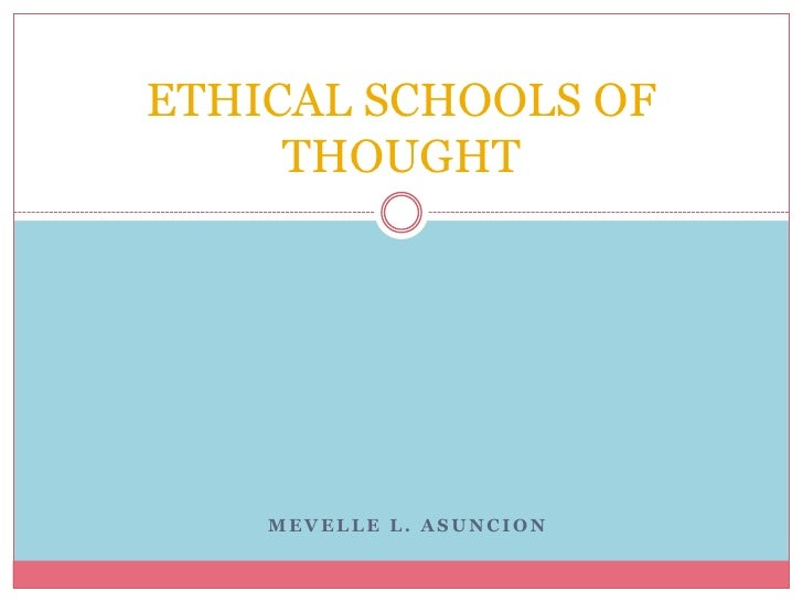 ETHICAL SCHOOLS OF     THOUGHT    MEVELLE L. ASUNCION