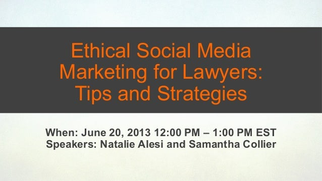 Ethical Social MediaMarketing for Lawyers:Tips and StrategiesWhen: June 20, 2013 12:00 PM – 1:00 PM ESTSpeakers: Natalie A...