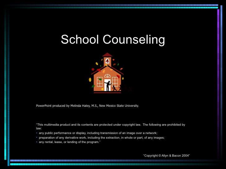 "School Counseling <ul><li>PowerPoint produced by Melinda Haley, M.S., New Mexico State University . </li></ul><ul><li>"" Th..."