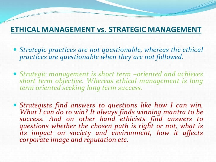 ethics strategic management Emphasis on organizational ethics and compliance prerequisite: junior standing  offered each semester bus 4993 strategic management three hours.