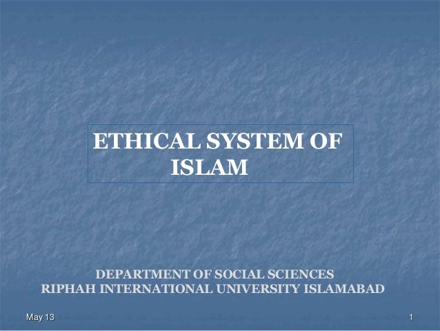 May 13 1ETHICAL SYSTEM OFISLAMDEPARTMENT OF SOCIAL SCIENCESRIPHAH INTERNATIONAL UNIVERSITY ISLAMABAD