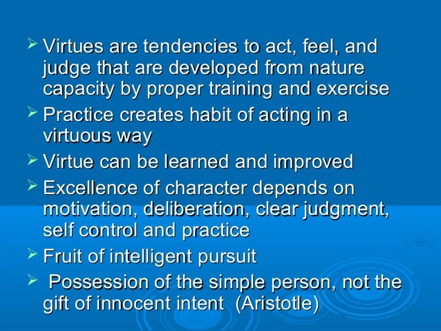 moral excellence and ethics 703 arétē – properly, virtue (moral excellence) used of the human mind and in an ethical sense 2 any particular moral excellence, as modesty.