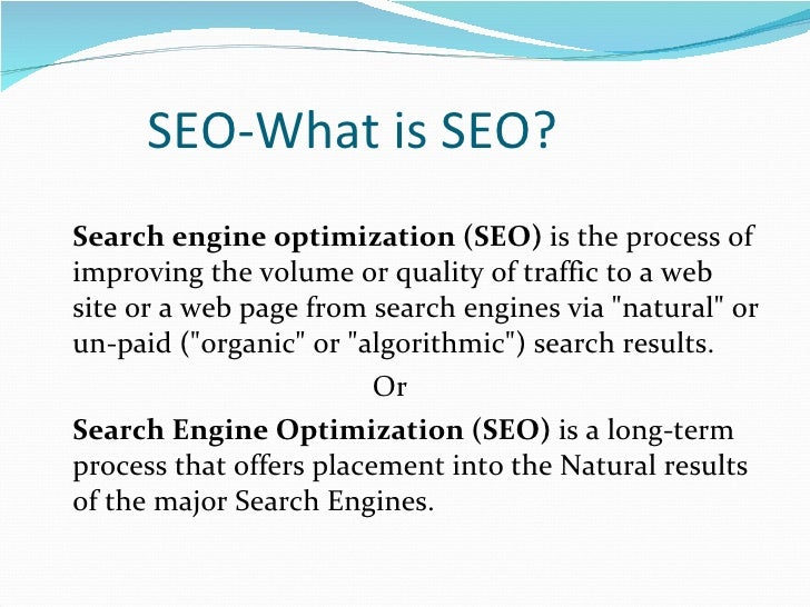 SEO-What is SEO? <ul><li>Search engine optimization (SEO)  is the process of improving the volume or quality of traffic ...
