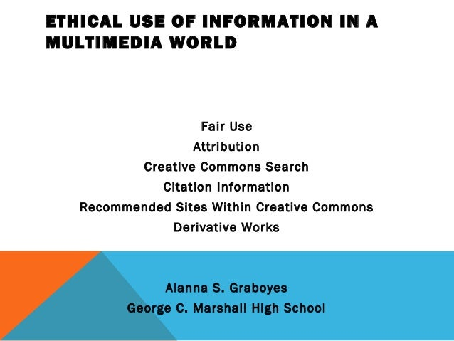 ETHICAL USE OF INFORMATION IN AMULTIMEDIA WORLD                    Fair Use                   Attribution            Creat...